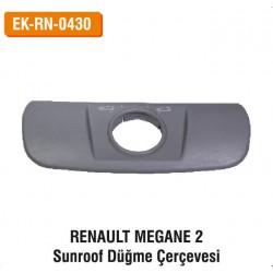RENAULT MEGANE 2 Sunroof Düğme Çerçevesi   EK-RN-0430